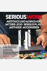 Serious Work: Meetings und Workshops mit der Lego® Serious Play® Methode moderieren (German Edition) Kindle Edition