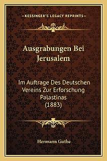 Ausgrabungen Bei Jerusalem: Im Auftrage Des Deutschen Vereins Zur Erforschung Palastinas (1883)
