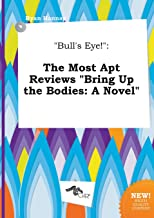 Bull's Eye!: The Most Apt Reviews Bring Up the Bodies: A Novel