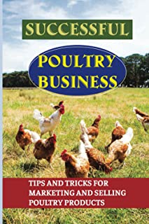 Successful Poultry Business: Tips And Tricks For Marketing And Selling Poultry Products: Strategies Of Marketing Poultry P...
