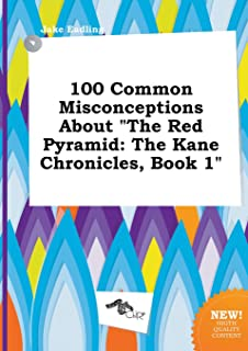 100 Common Misconceptions about the Red Pyramid: The Kane Chronicles, Book 1
