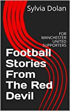 Football Stories From The Red Devil: FOR MANCHESTER UNITED SUPPORTERS