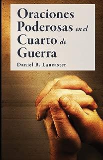 Oraciones Poderosas en el Cuarto de Guerra: Aprendiendo a orar como un guerrero poderoso en la oración (Plan de batalla para la oración) (Spanish Edition)