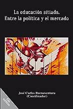 La educación sitiada. Entre la política y el mercado (Spanish Edition)