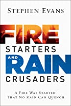 Fire Starters and Rain Crusaders: A Fire Was Started, That No Rain Can Quench