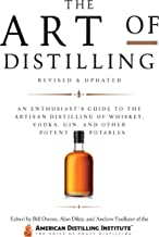 The Art of Distilling, Revised and Expanded:An Enthusiast's Guide to the Artisan Distilling of Whiskey, Vodka, Gin and oth...