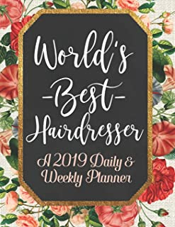 World's Best Hairdresser A 2019 Daily & Weekly Planner: Weekly Organizer & Scheduling Agenda With Inspirational Quotes