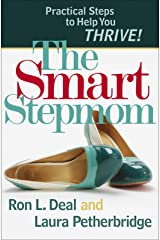 The Smart Stepmom: Practical Steps to Help You Thrive (Smart Stepfamily) Kindle Edition