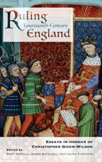 Ruling Fourteenth-Century England: Essays in Honour of Christopher Given-Wilson