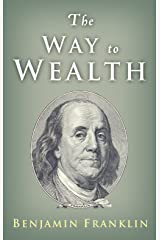 The Way to Wealth: Ben Franklin on Money and Success Kindle Edition