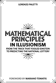 Mathematical Principles in Illusionism: From the Trick that Fooled Einstein to Predicting the National Lottery (La Scienza...