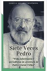 Siete Veces Pedro: Vida folletinesca y periodismo de aventura de Pedro Claver Téllez (Spanish Edition) Kindle Edition