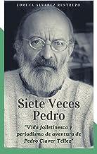 Siete Veces Pedro: Vida folletinesca y periodismo de aventura de Pedro Claver Téllez (Spanish Edition)