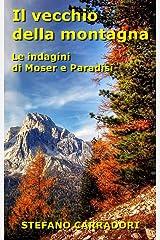 Il vecchio della montagna: Le indagini di Moser e Paradisi - volume 3 Formato Kindle