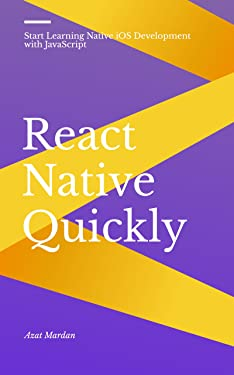 React Native Quickly: Start Learning Native iOS Development with JavaScript