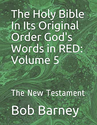 The Holy Bible In Its Original Order God's Words in RED: Volume 5: The New Testament