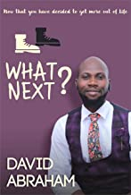 WHAT NEXT?: NOW THAT YOU'VE DECIDED TO GET MORE OUT OF LIFE (English Edition)