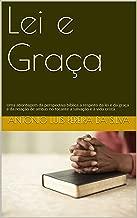 Lei e Graça: Uma abordagem da perspectiva bíblica a respeito da lei e da graça  e da relação de ambas no tocante a salvação e à vida cristã (Portuguese Edition)