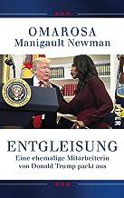 Entgleisung: Eine ehemalige Mitarbeiterin von Donald Trump packt aus (German Edition)