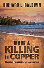 Made a Killing in Copper: Murder on Michigan's Keweenaw Peninsula (Lou Searing Mysteries Book 16)