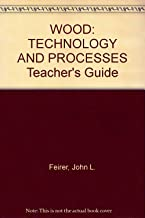 WOOD: TECHNOLOGY AND PROCESSES Teacher's Guide