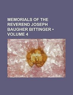 Memorials of the Reverend Joseph Baugher Bittinger (Volume 4)