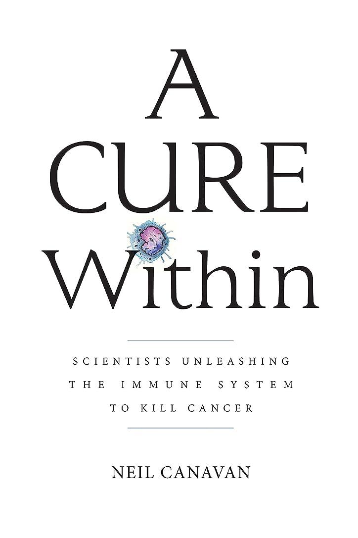 ポーズ死ぬどこにでもA Cure Within: Scientists Unleashing the Immune System to Kill Cancer (English Edition)