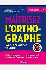 Maîtrisez l'orthographe avec le Certificat Voltaire: 700 test de diagnostic - 1400 exercices d'entraînement - Parcours personnalisé - Annales corrigés (EYROLLES) Format Kindle