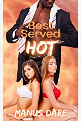 Best Served Hot: An Interracial, Billionaire, Cuckold Series Kindle Edition