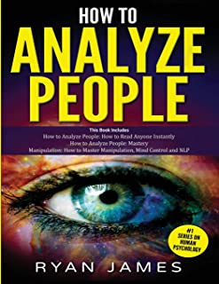 How to Analyze People: 3 Books in 1 - How to Master the Art of Reading and Influencing Anyone Instantly Using Body Languag...