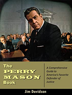 The Perry Mason Book: A Comprehensive Guide to America's Favorite Defender of Justice