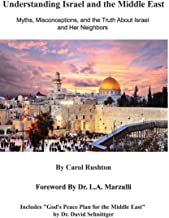 Understanding Israel and the Middle East: Myths, Misconceptions, and the Truth About Israel and Her Neighbors
