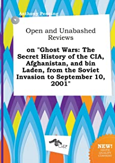 Open and Unabashed Reviews on Ghost Wars: The Secret History of the CIA, Afghanistan, and Bin Laden, from the Soviet Invas...