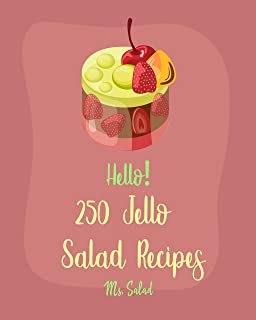 Hello! 250 Jello Salad Recipes: Best Jello Salad Cookbook Ever For Beginners [Cranberry Cookbook, Raspberry Cookbook, Appl...