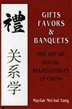 Gifts, Favors, and Banquets: The Art of Social Relationships in China (The Wilder House Series in Politics, History and Cu...