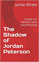 The Shadow of Jordan Peterson: Snake-oil, lobsters and lazy-thinking