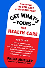 Get What's Yours for Health Care: How to Get the Best Care at the Right Price (The Get What's Yours Series) Kindle Edition