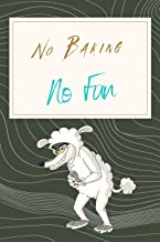 No Baking, No Fun: Baking journal Notebook for Women - Funny Cute Gift For Baking Lovers