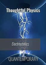 Electrostatics - Thoughtful Physics (Electrodynamics Book 1)