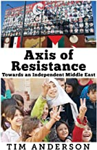 Axis of Resistance: Towards an Independent Middle East