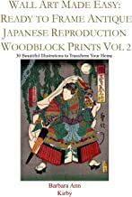 Wall Art Made Easy: Ready to Frame Antique Japanese Reproduction Woodblock Prints Vol 2: 30 Beautiful Illustrations to Transform Your Home