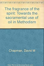 The fragrance of the spirit: Towards the sacramental use of oil in Methodism