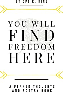YOU WILL FIND FREEDOM HERE: Penned Thoughts and Poems