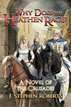 Why Does the Heathen Rage?: A Novel of the Crusades