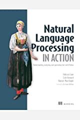 Natural Language Processing in Action: Understanding, analyzing, and generating text with Python Kindle Edition