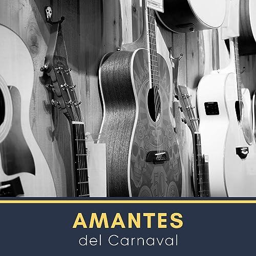Amantes del Carnaval de Guitarras Mágicas en Amazon Music - Amazon.es