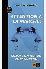 Attention à la marche !: Comme un Huron chez Macron (Ceux qui marchent contre le vent) Format Kindle