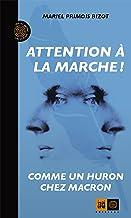 Attention à la marche !: Comme un Huron chez Macron (Ceux qui marchent contre le vent)