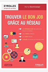 """Trouver le bon job grâce au réseau: Les 10 facteurs clés de succès pour trouver un emploi. Les """"bonus"""" Réseau. Les outils Réseau. LinkedIn réinvente son interface web Broché"""