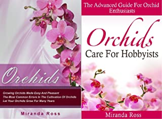 Orchids Care Bundle (Orchids + Orchids Care For Hobbyists): THE NEW EDITION, Growing Orchids Made Easy And Pleasant + The Advanced Guide For Orchid Enthusiasts ... Gardening In Pots Book 3) (English Edition)